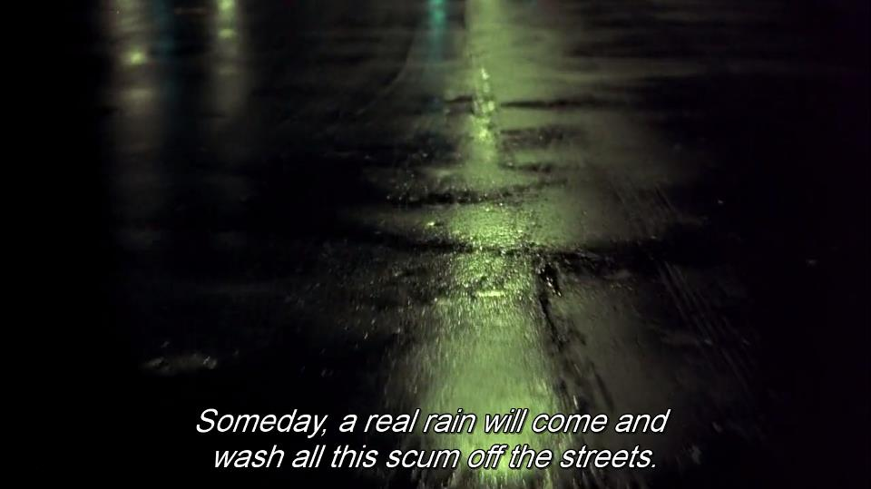 Someday a real rain will come and wash all this scum off the streets
